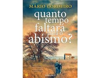 Quanto tempo faltará para o abismo? é o livro de Mário Cordeiro que conta uma história tocante sobre o sentido da vida. Portes incluídos.