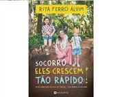 """""""Socorro, Eles Crescem Tão Rápido"""" é o livro de Rita Ferro Alvim que fala num tom bem humorado e des"""